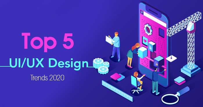 Top 5 UIUX Design Trends 2020